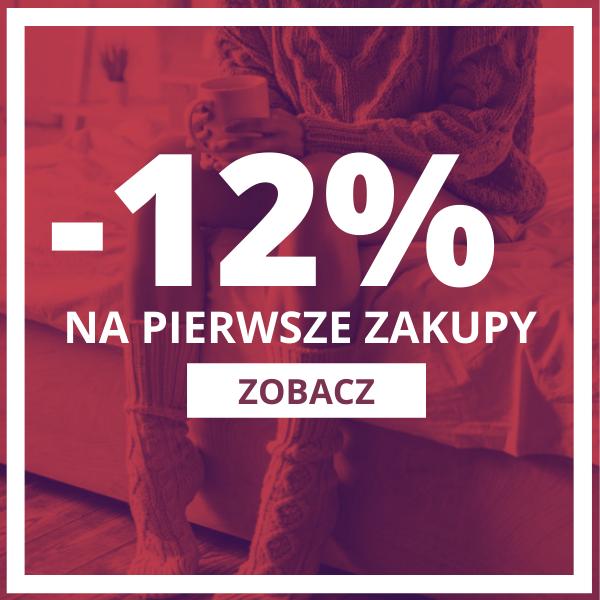 -12% Rabat na pierwsze zakupy !